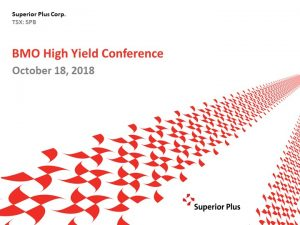 BMO High Yield Conference October 18, 2018 (2.35MB – PDF)